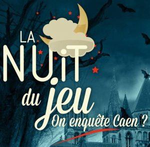 La Nuit du Jeu : On enquête Caen ?